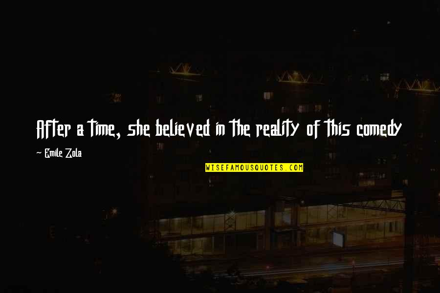 Zola Emile Quotes By Emile Zola: After a time, she believed in the reality