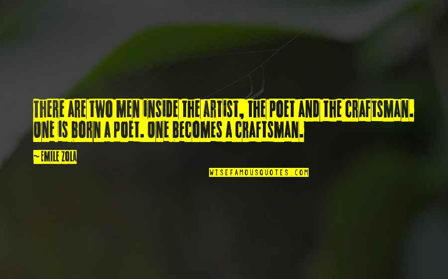 Zola Emile Quotes By Emile Zola: There are two men inside the artist, the