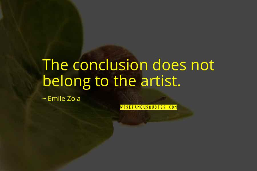Zola Emile Quotes By Emile Zola: The conclusion does not belong to the artist.