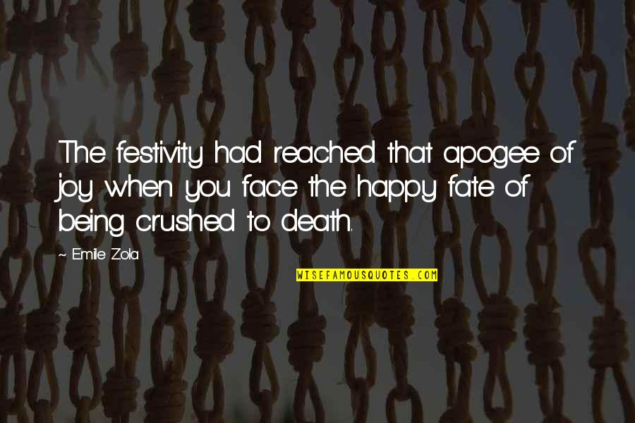 Zola Emile Quotes By Emile Zola: The festivity had reached that apogee of joy