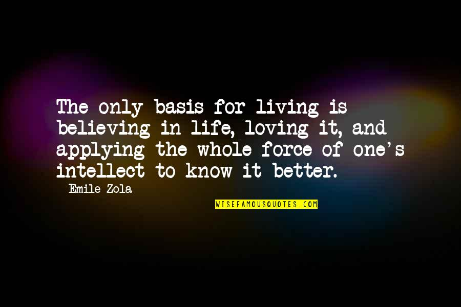Zola Emile Quotes By Emile Zola: The only basis for living is believing in