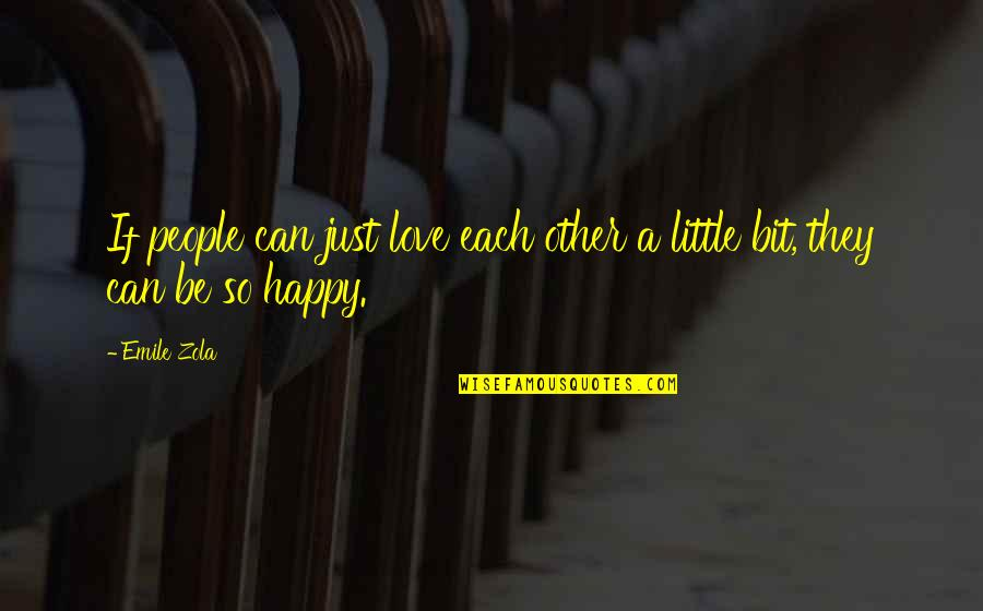 Zola Emile Quotes By Emile Zola: If people can just love each other a