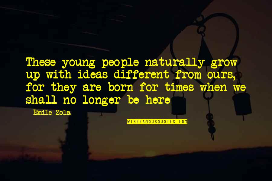 Zola Emile Quotes By Emile Zola: These young people naturally grow up with ideas