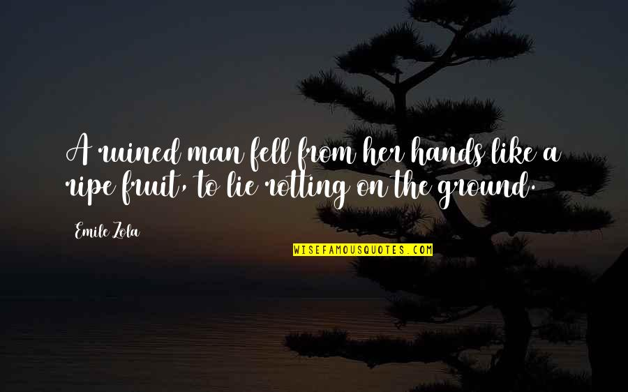 Zola Emile Quotes By Emile Zola: A ruined man fell from her hands like