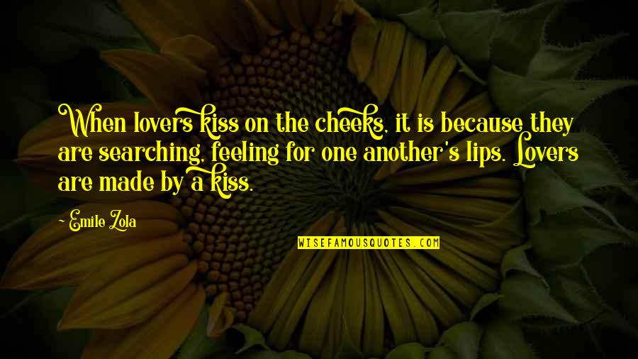 Zola Emile Quotes By Emile Zola: When lovers kiss on the cheeks, it is