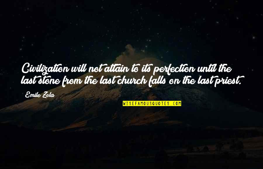 Zola Emile Quotes By Emile Zola: Civilization will not attain to its perfection until