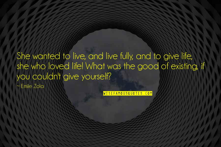 Zola Emile Quotes By Emile Zola: She wanted to live, and live fully, and