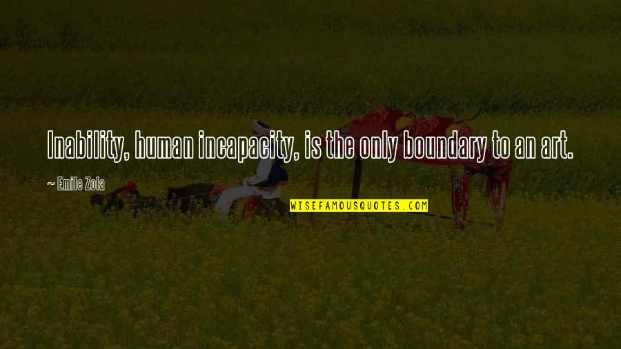 Zola Emile Quotes By Emile Zola: Inability, human incapacity, is the only boundary to