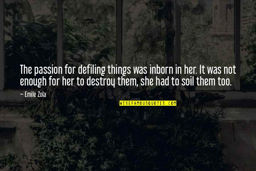 Zola Emile Quotes By Emile Zola: The passion for defiling things was inborn in