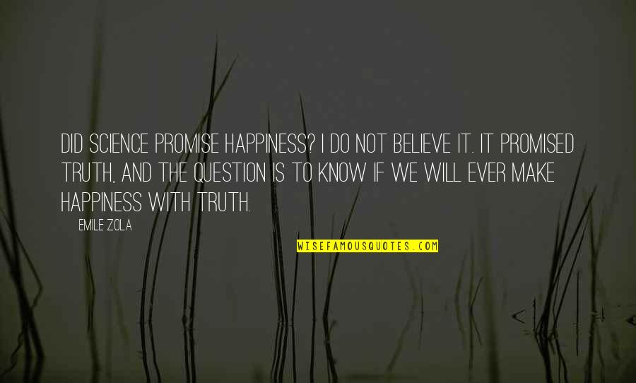 Zola Emile Quotes By Emile Zola: Did science promise happiness? I do not believe