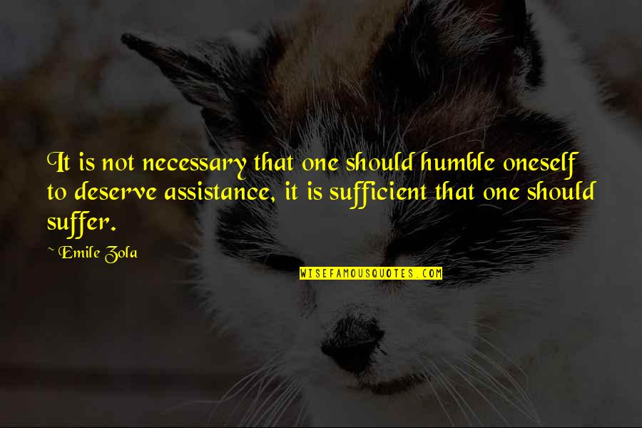 Zola Emile Quotes By Emile Zola: It is not necessary that one should humble