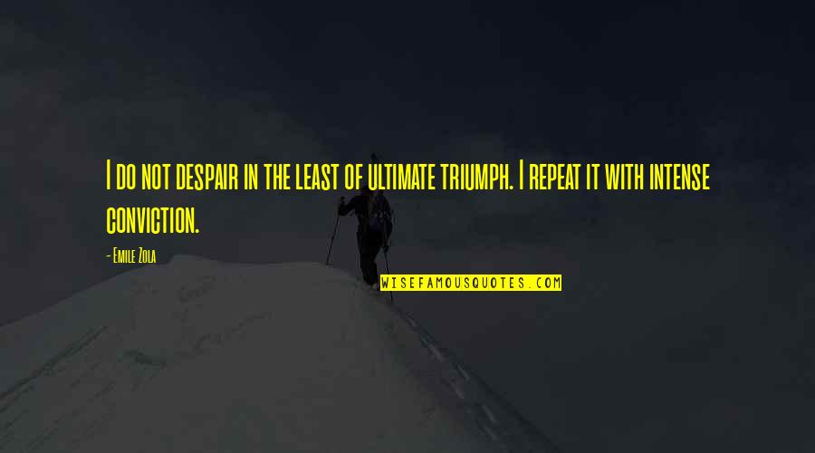 Zola Emile Quotes By Emile Zola: I do not despair in the least of