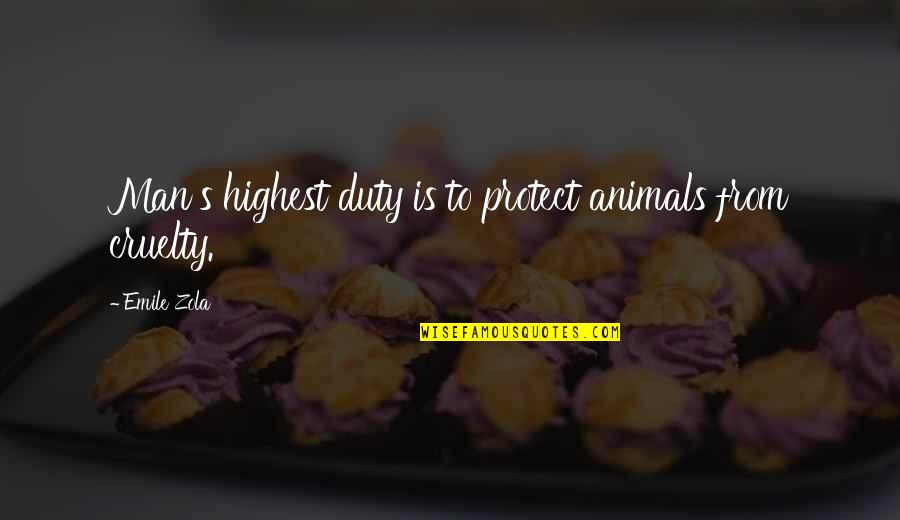 Zola Emile Quotes By Emile Zola: Man's highest duty is to protect animals from