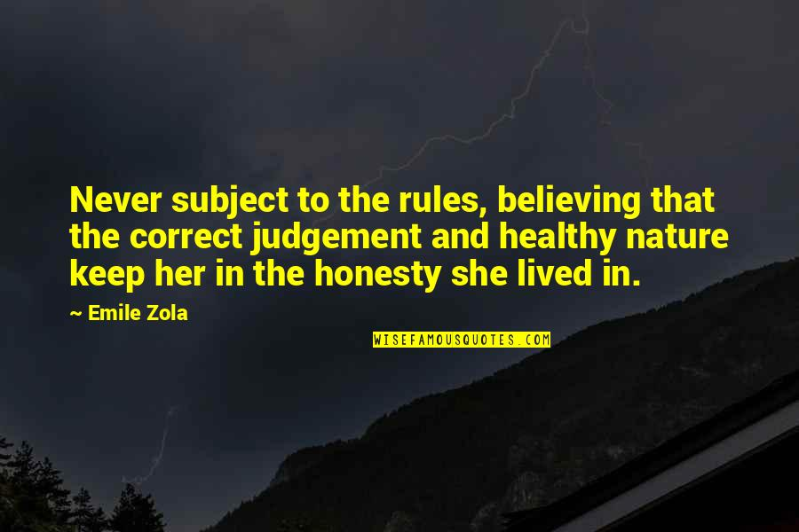 Zola Emile Quotes By Emile Zola: Never subject to the rules, believing that the