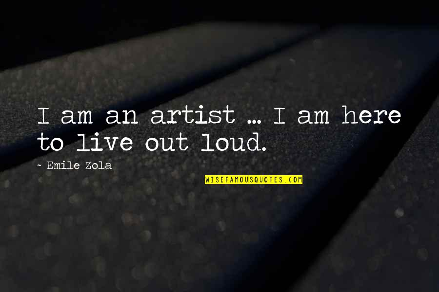 Zola Emile Quotes By Emile Zola: I am an artist ... I am here
