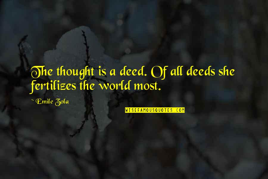 Zola Emile Quotes By Emile Zola: The thought is a deed. Of all deeds