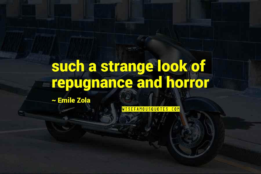 Zola Emile Quotes By Emile Zola: such a strange look of repugnance and horror