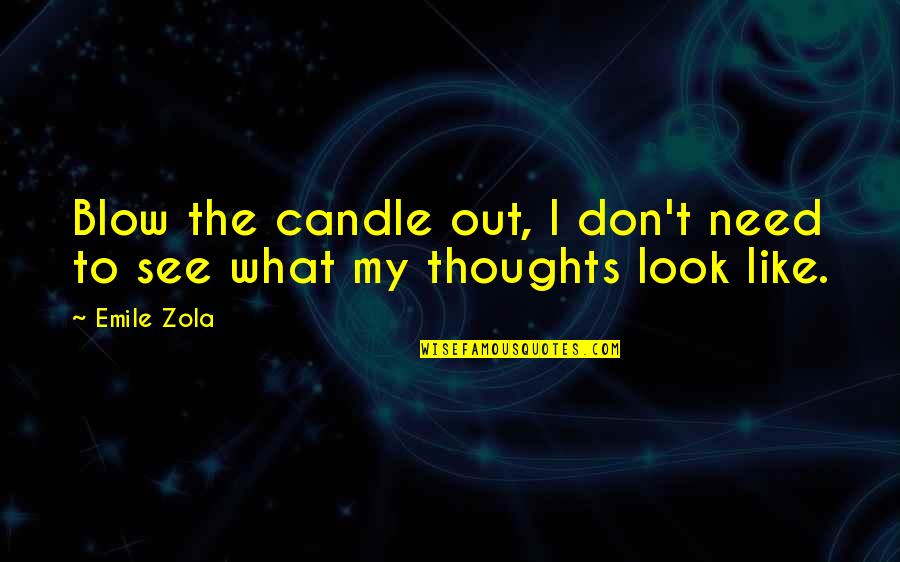 Zola Emile Quotes By Emile Zola: Blow the candle out, I don't need to