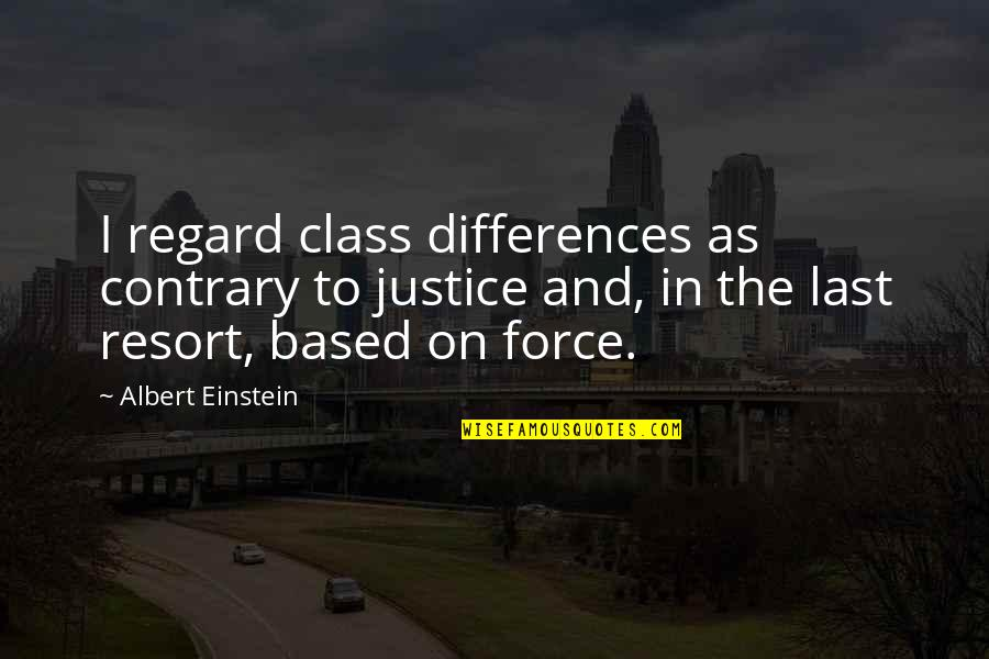 Zombie Spaceship Wasteland Quotes By Albert Einstein: I regard class differences as contrary to justice