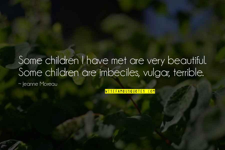 Zombie Spaceship Wasteland Quotes By Jeanne Moreau: Some children I have met are very beautiful.