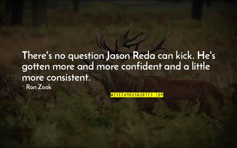 Zook Quotes By Ron Zook: There's no question Jason Reda can kick. He's