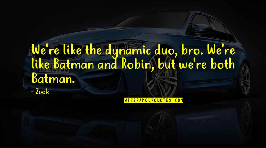 Zook Quotes By Zook: We're like the dynamic duo, bro. We're like