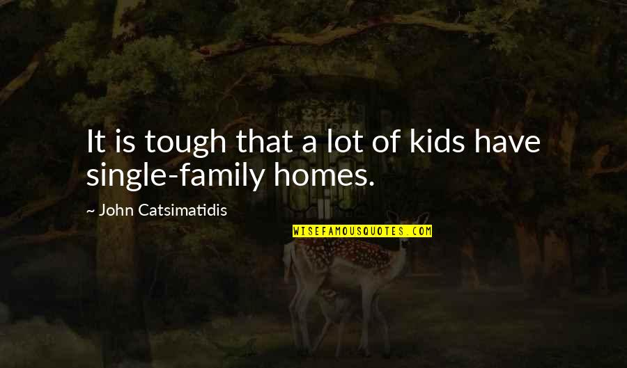 Zoopla Quotes By John Catsimatidis: It is tough that a lot of kids