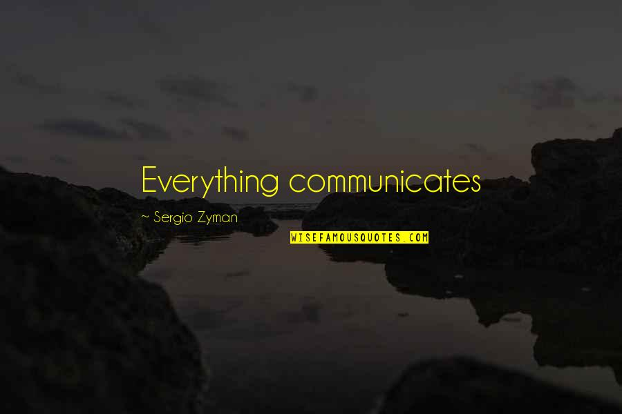 Zoopla Quotes By Sergio Zyman: Everything communicates