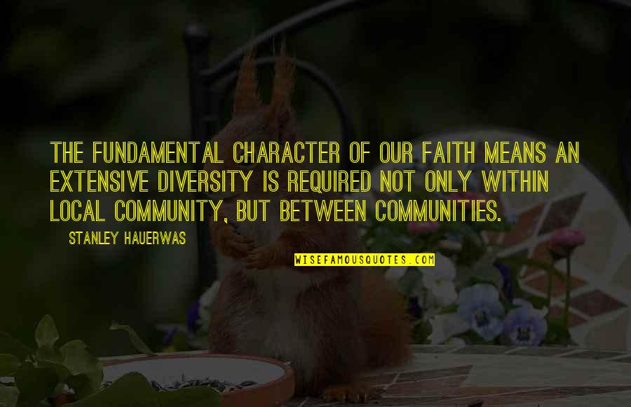 Zoopla Quotes By Stanley Hauerwas: The fundamental character of our faith means an