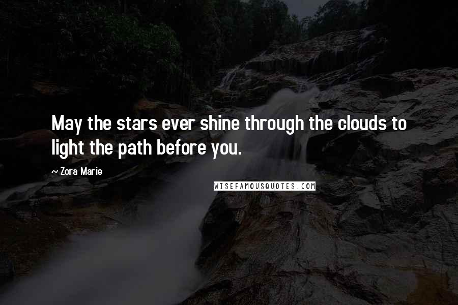 Zora Marie quotes: May the stars ever shine through the clouds to light the path before you.