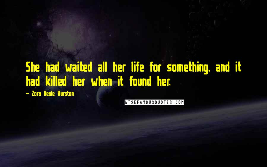 Zora Neale Hurston quotes: She had waited all her life for something, and it had killed her when it found her.