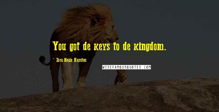 Zora Neale Hurston quotes: You got de keys to de kingdom.