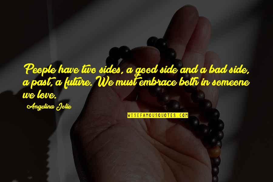 Zorn And Thorn Quotes By Angelina Jolie: People have two sides, a good side and