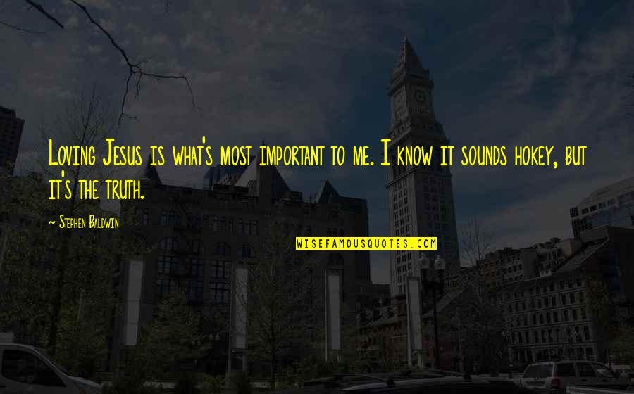 Zorn And Thorn Quotes By Stephen Baldwin: Loving Jesus is what's most important to me.