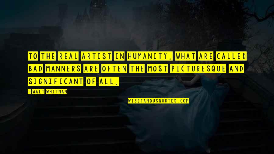 Zorn And Thorn Quotes By Walt Whitman: To the real artist in humanity, what are