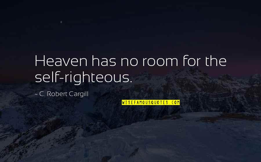 Zulu Guys Quotes By C. Robert Cargill: Heaven has no room for the self-righteous.