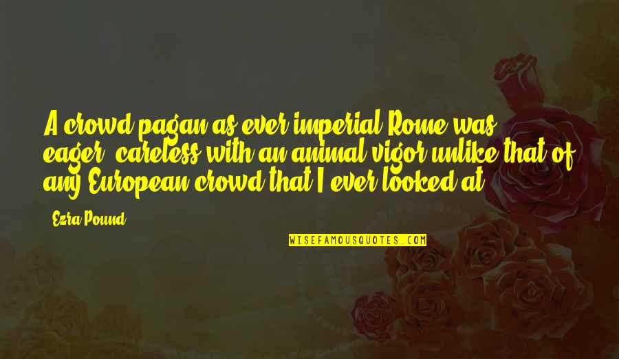 Zulu Guys Quotes By Ezra Pound: A crowd pagan as ever imperial Rome was,