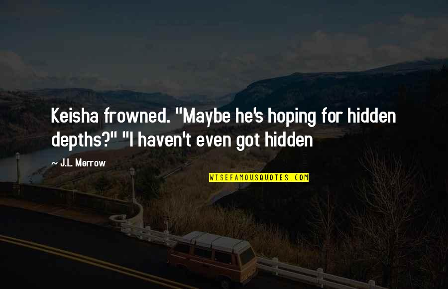 """Zulu Guys Quotes By J.L. Merrow: Keisha frowned. """"Maybe he's hoping for hidden depths?"""""""