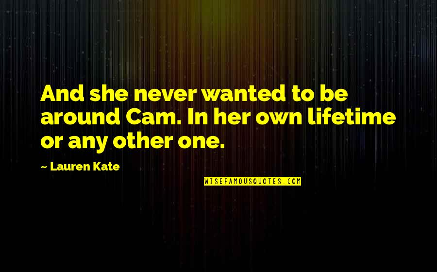 Zulu Guys Quotes By Lauren Kate: And she never wanted to be around Cam.
