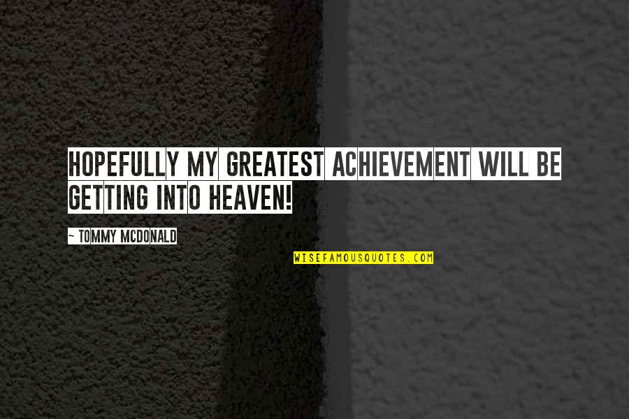 Zulu Guys Quotes By Tommy McDonald: Hopefully my greatest achievement will be getting into