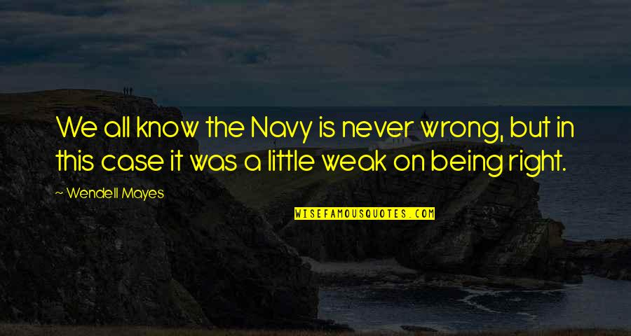 Zulu Guys Quotes By Wendell Mayes: We all know the Navy is never wrong,