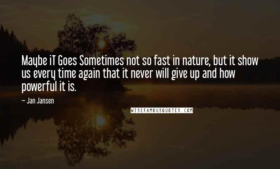 Jan Jansen Quotes Maybe It Goes Sometimes Not So Fast In Nature