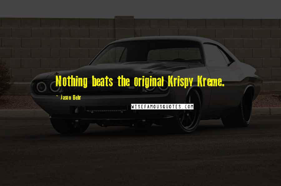 Jason Behr Quotes: Nothing beats the original Krispy Kreme.