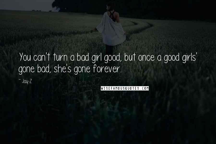 Jay-Z Quotes: You can't turn a bad girl good, but once ...