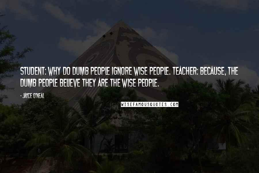Jayce O'Neal Quotes: Student: why do dumb people ignore ...