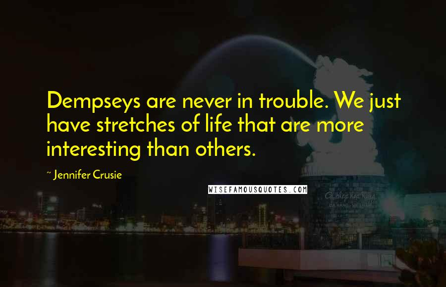 Jennifer Crusie Quotes: Dempseys are never in trouble. We just have stretches of life that are more interesting than others.