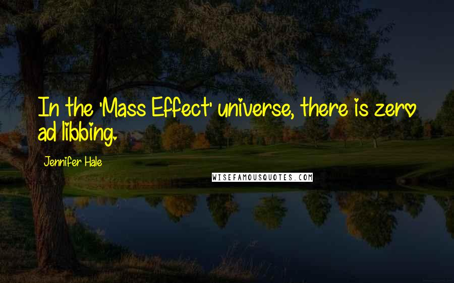Jennifer Hale Quotes: In the 'Mass Effect' universe, there is zero ad libbing.