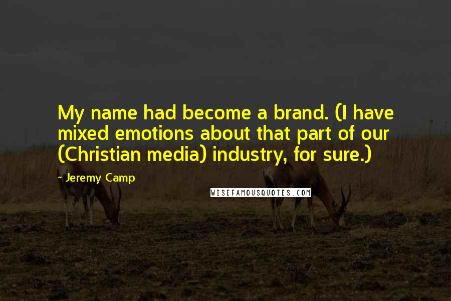 Jeremy Camp Quotes: My name had become a brand. (I have ...