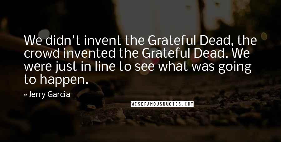 Jerry Garcia Quotes We Didn039t Invent The Grateful Dead The