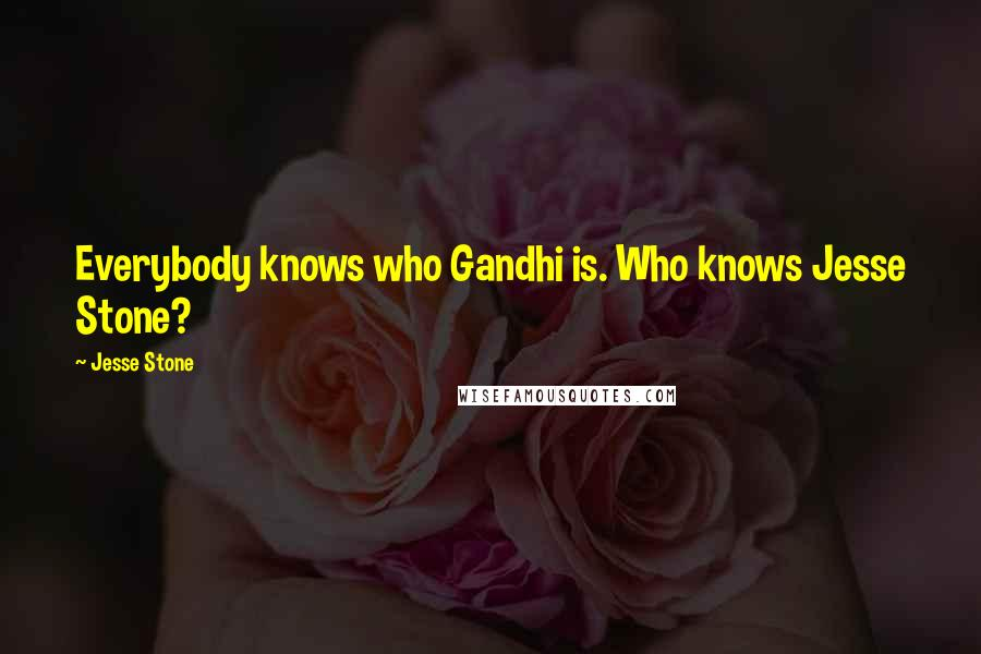 Jesse Stone Quotes: Everybody knows who Gandhi is. Who knows Jesse Stone?